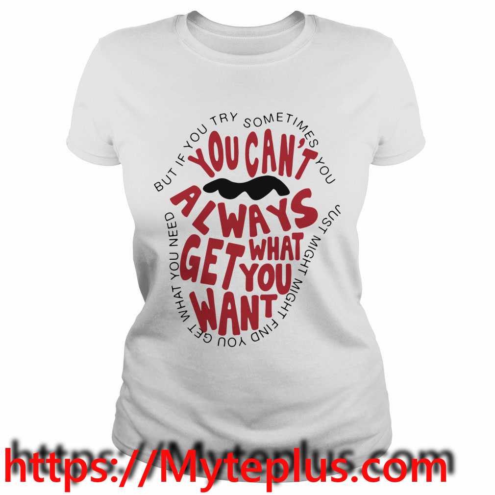 You can't always what get you want Ladies tee