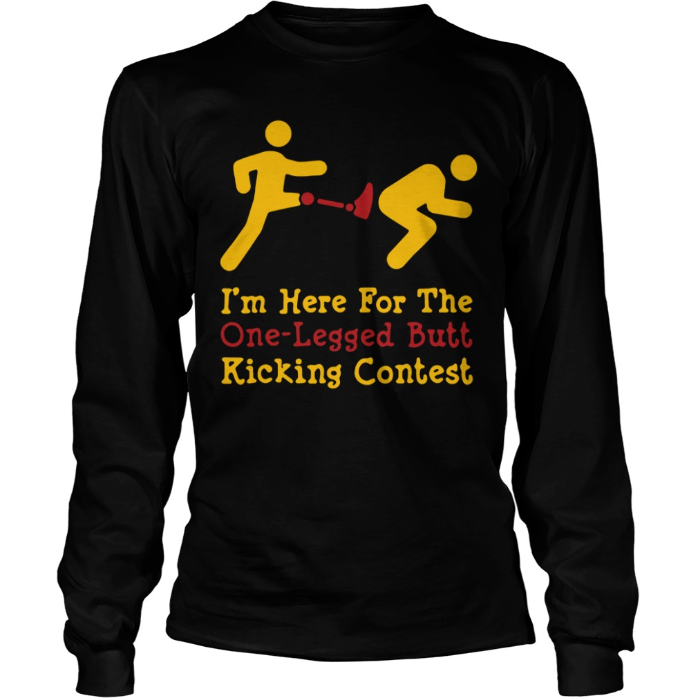 I'm here for the one-legged butt kicking contest long sleeve