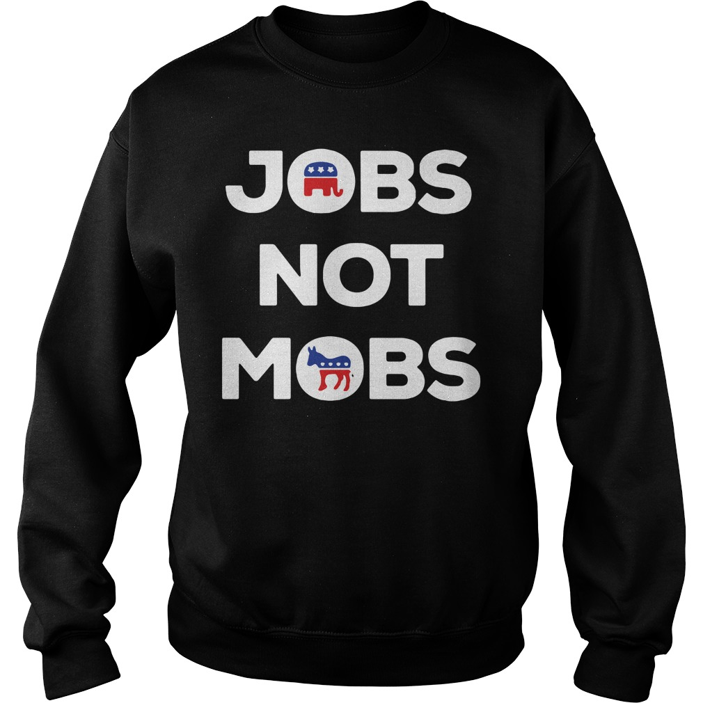 Jobs not mobs sweater