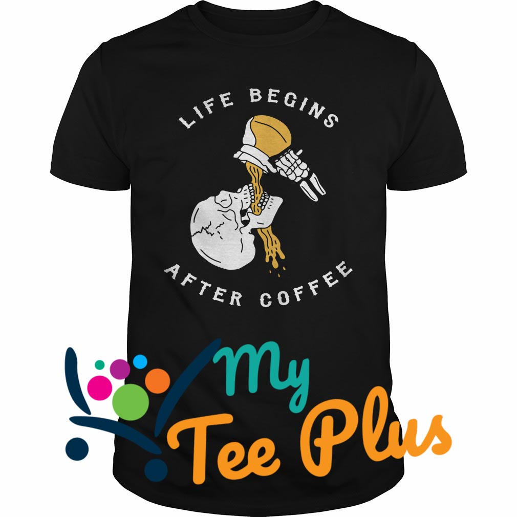 Life Begins After Coffee Skull shirt