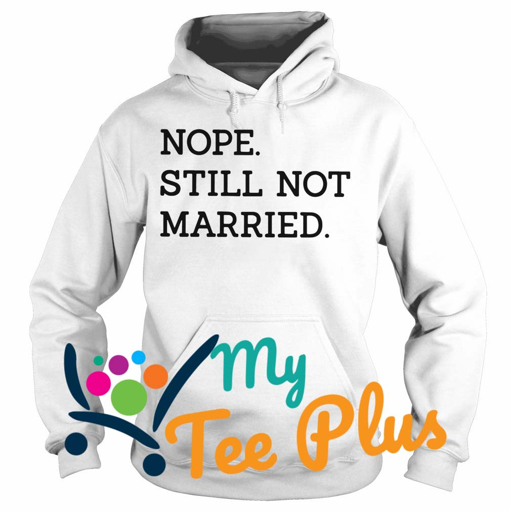 Nope Still Not Married hoodie