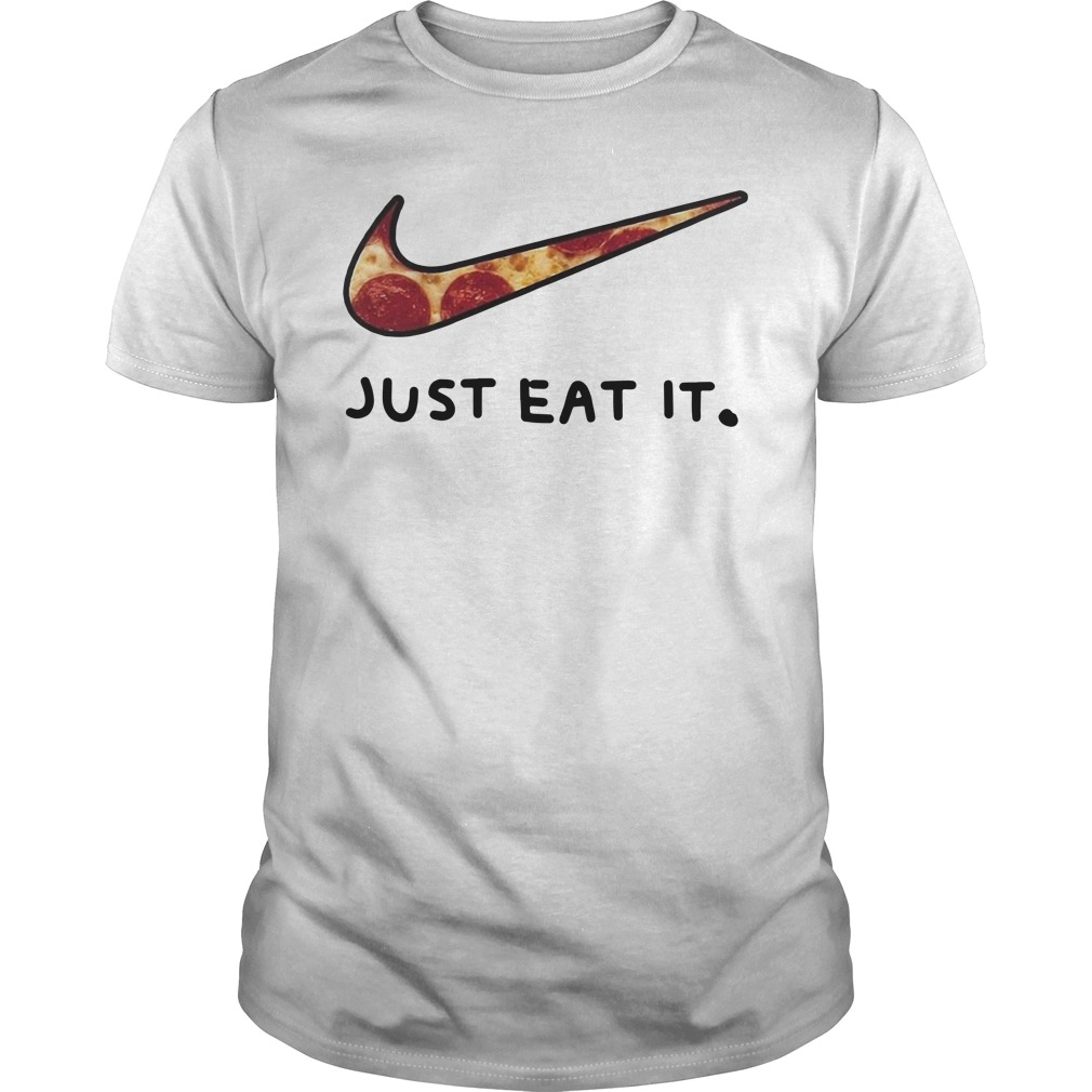 Pizza Just eat it shirt