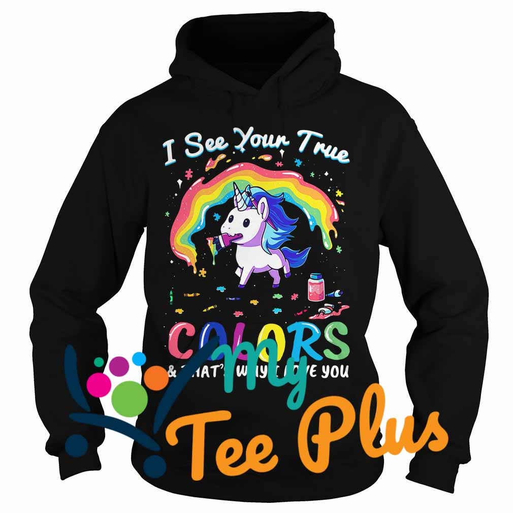 Unicorn I see your true colors and that's why I love you hoodie