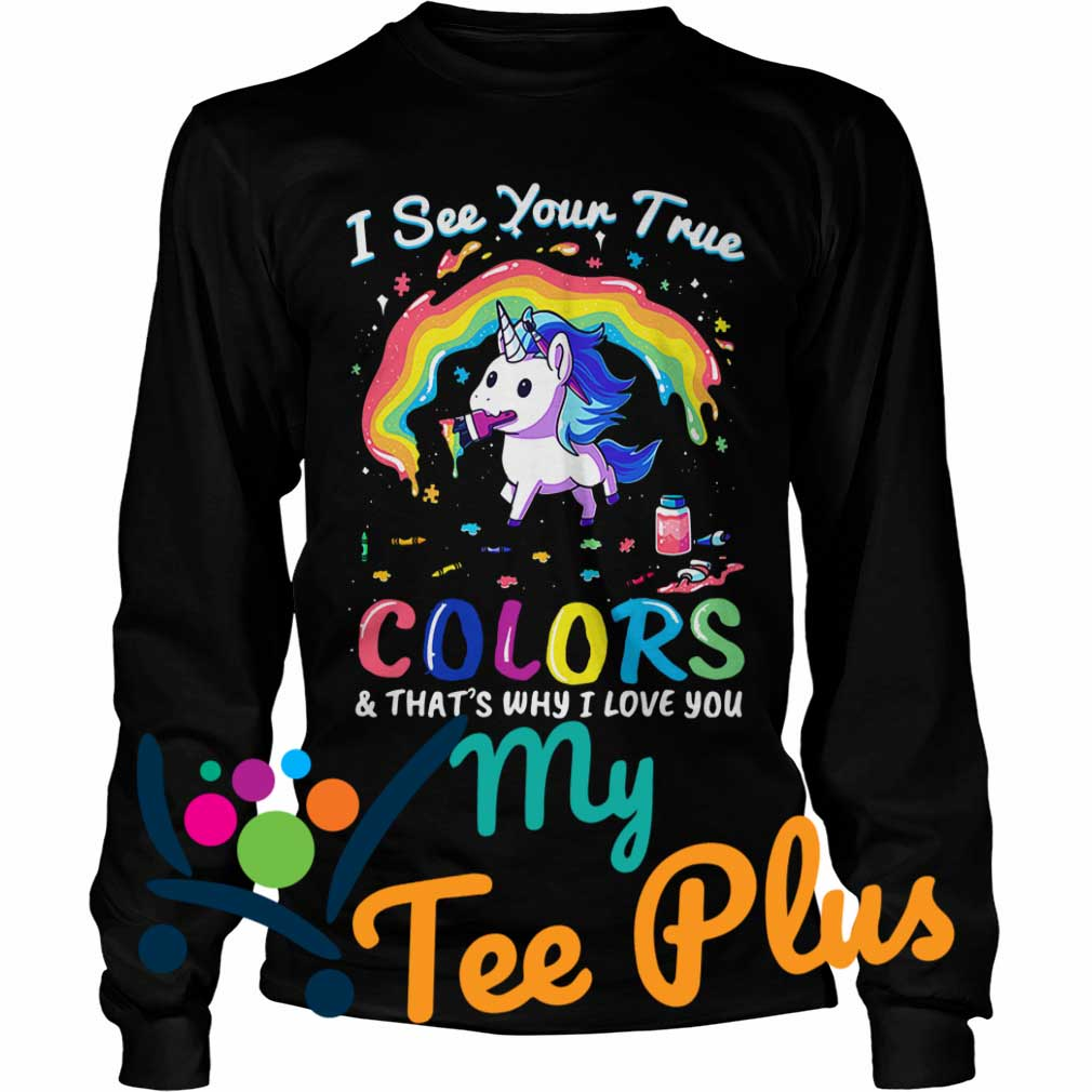Unicorn I see your true colors and that's why I love you long sleeve