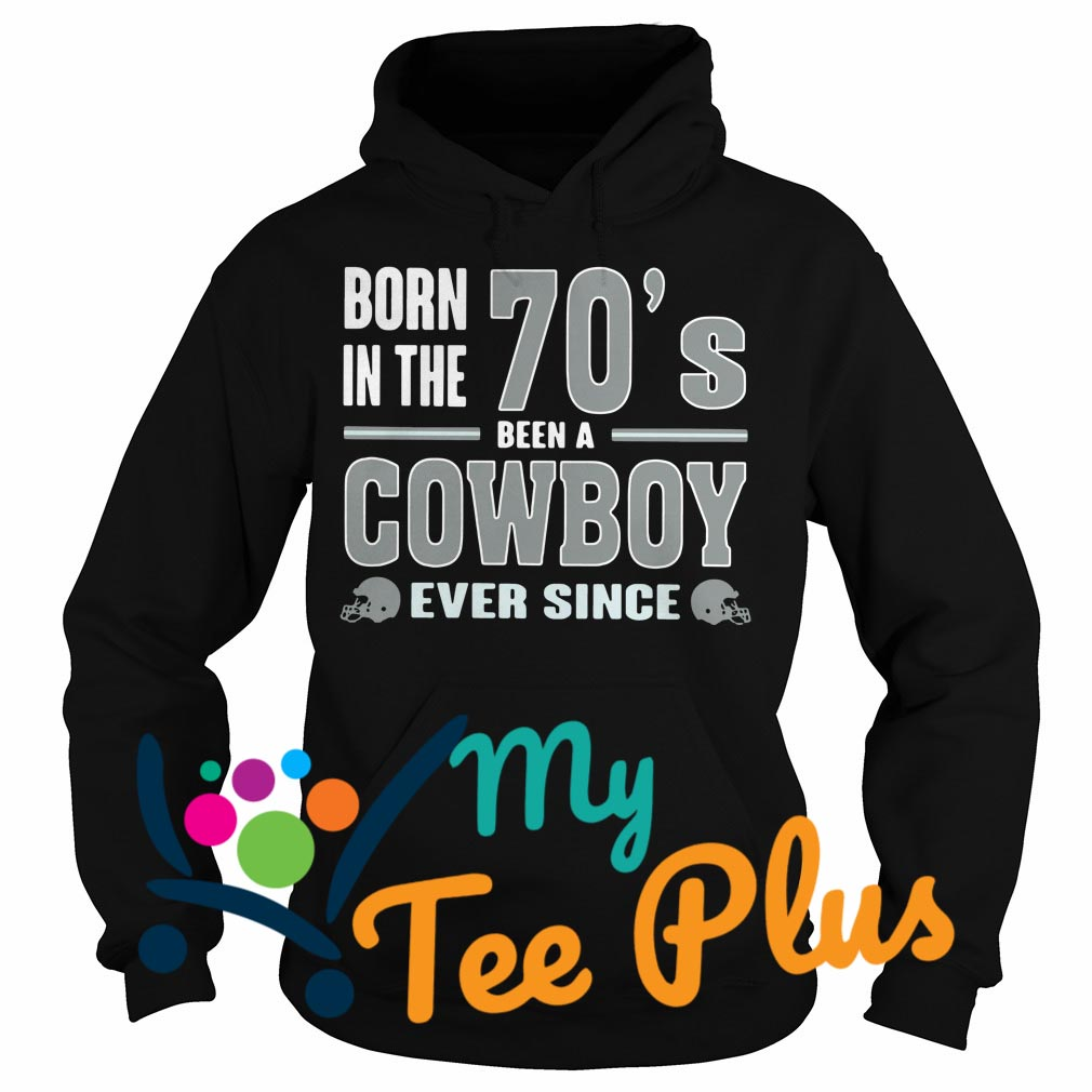 Born The 70'S Been A Cowboy Ever Since Hoodie