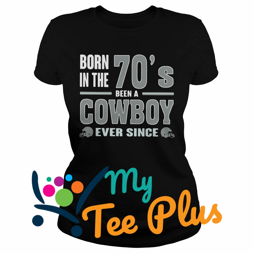 Born The 70'S Been A Cowboy Ever Since Ladies tee