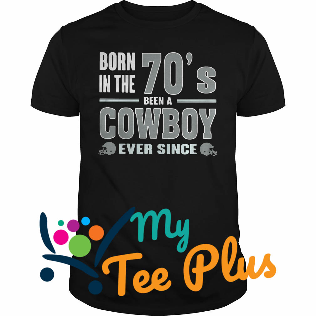 Born The 70'S Been A Cowboy Ever Since shirt