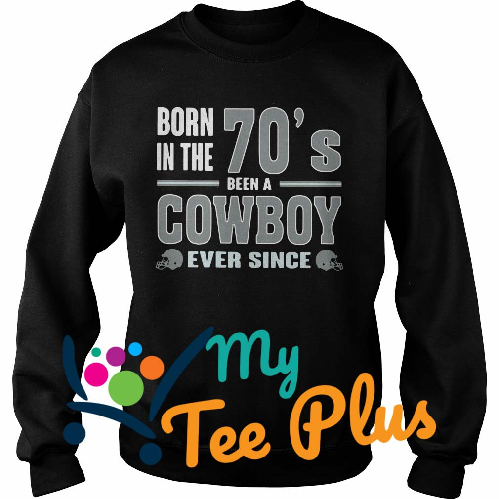 Born The 70'S Been A Cowboy Ever Since Sweater
