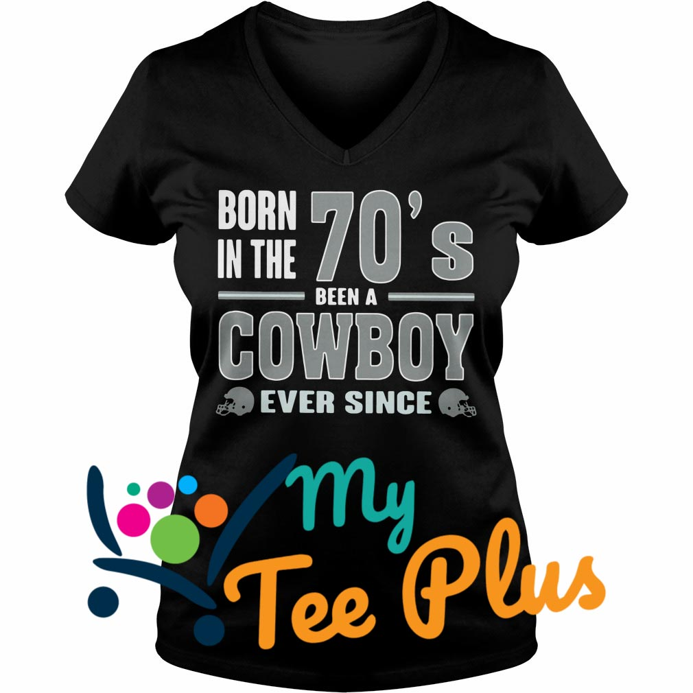 Born The 70'S Been A Cowboy Ever Since V-neck