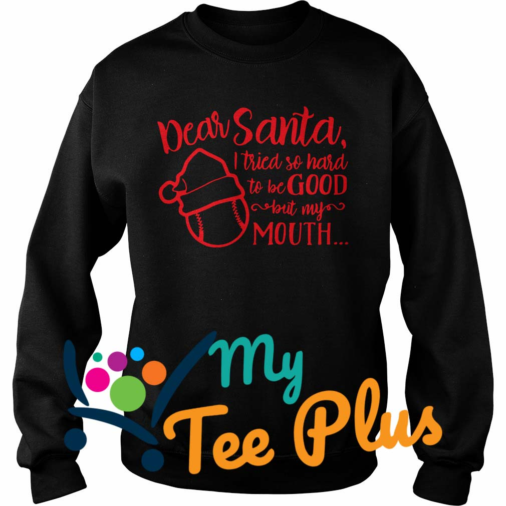 Dear Santa I Tried So Hard To Be Good But My Mouth Sweater
