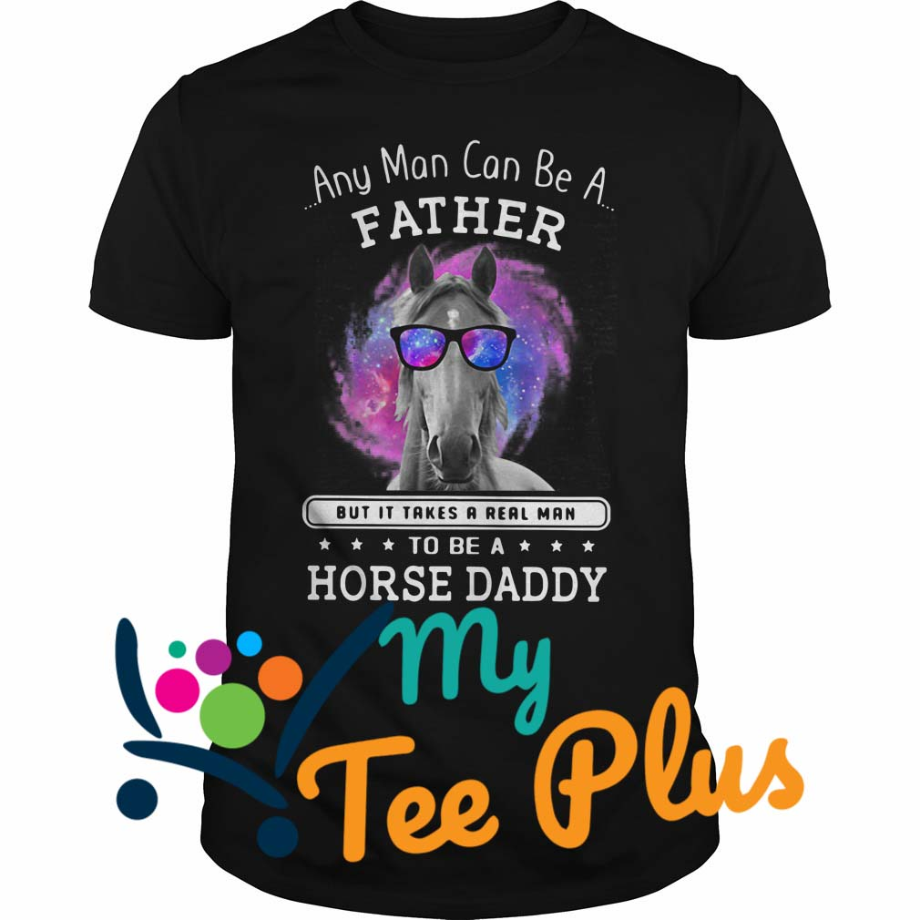 Any Man Can Be A Father shirt