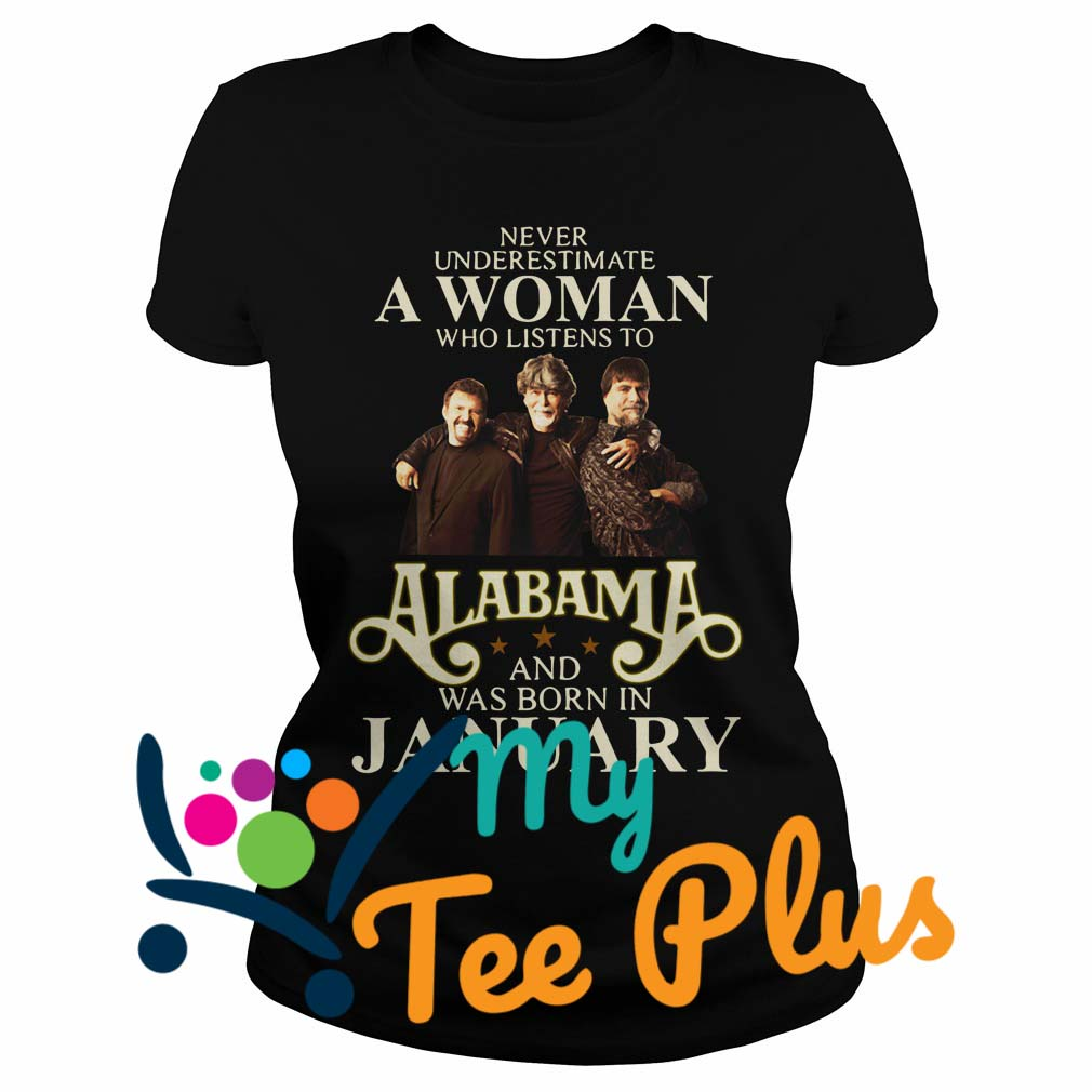 Never Underestimate a woman who listens to Alabama and was born in January Ladies tee