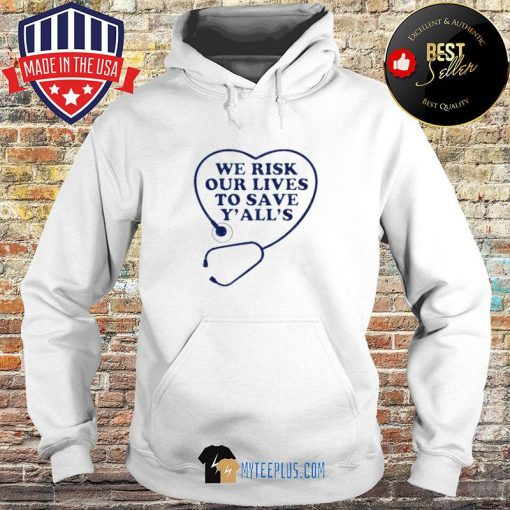 We risk our lives to save y'all's s Hoodie