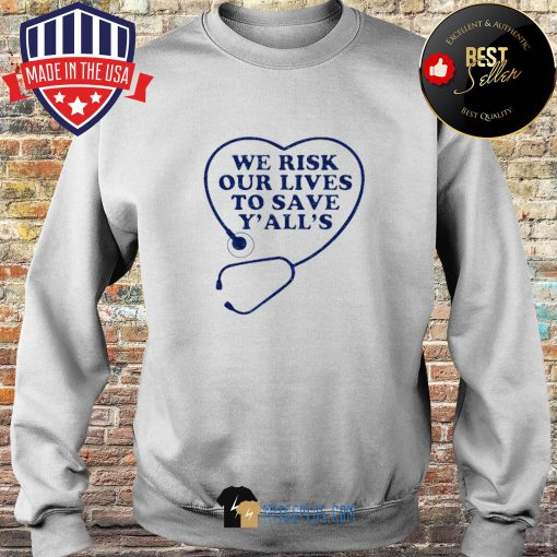 We risk our lives to save y'all's s Sweater
