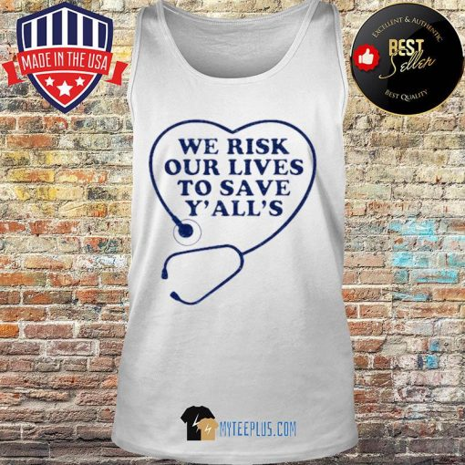 We risk our lives to save y'all's s Tank top