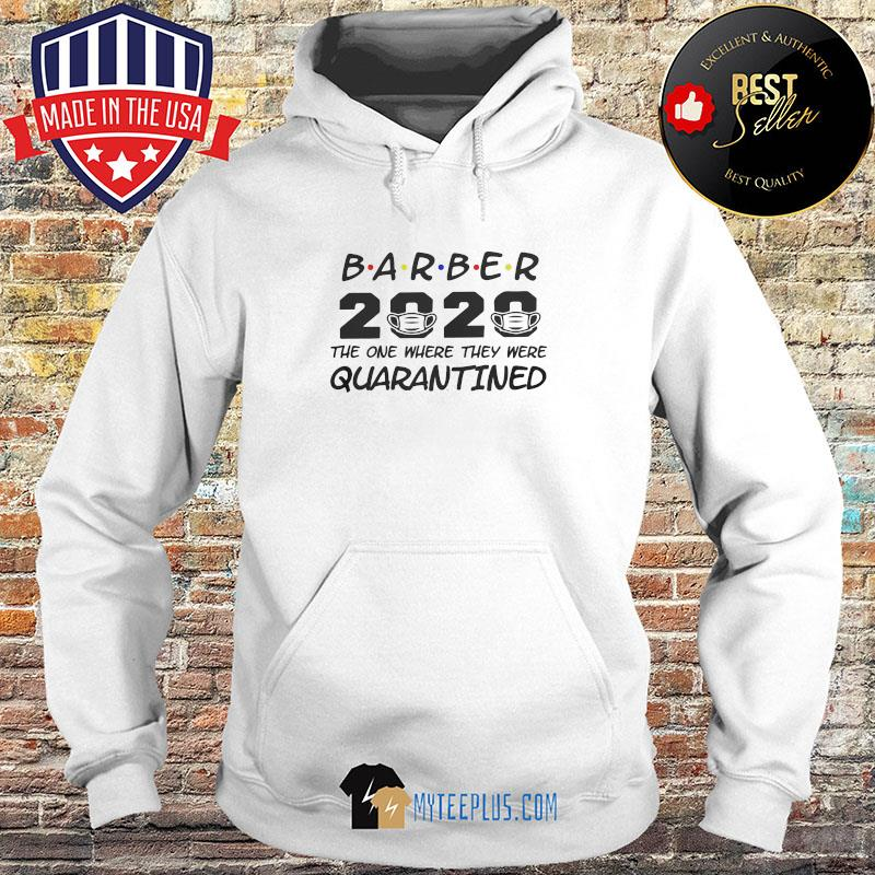 Barber 2020 The One Where They Were Quarantined Covid-19 s Hoodie