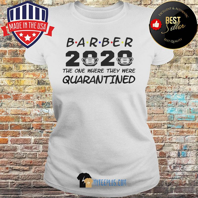 Barber 2020 The One Where They Were Quarantined Covid-19 s Ladies tee