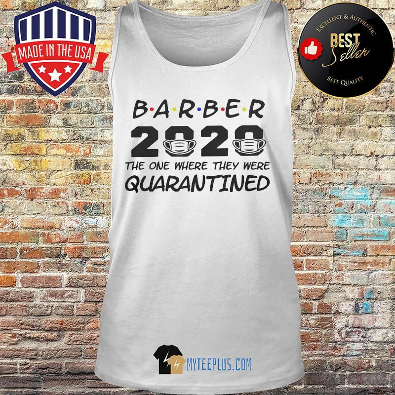 Barber 2020 The One Where They Were Quarantined Covid-19 s Tank top