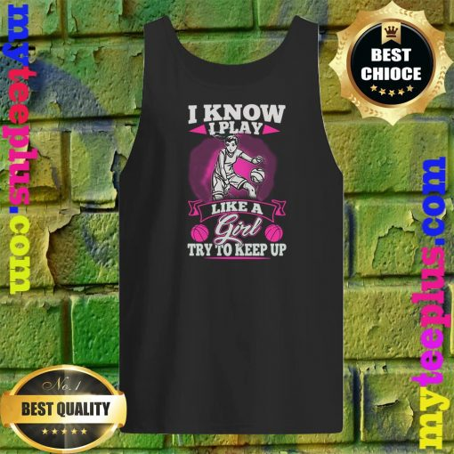 I Know I Play Like A Girl Try To Keep Up tank top