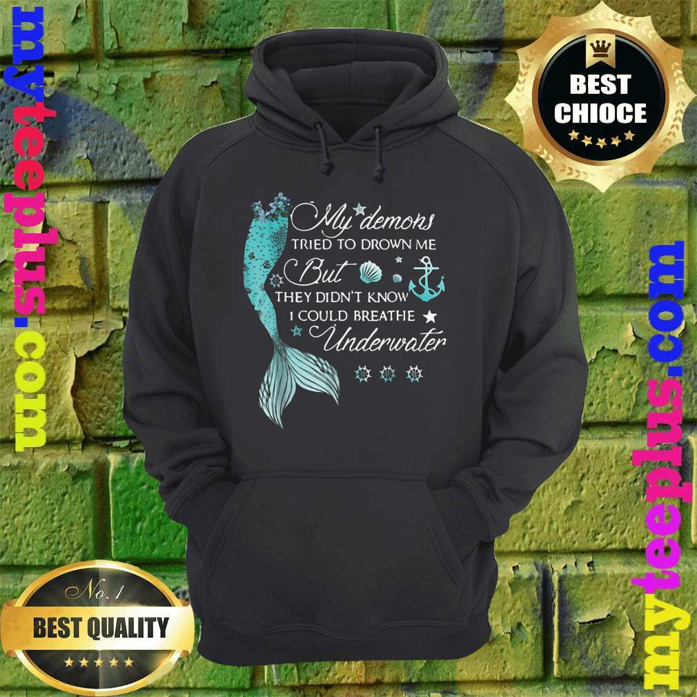 Best My Demons Tried To Drown Me But They Didn't Know I Could Breathe Underwater hoodie