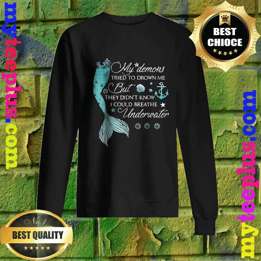 Best My Demons Tried To Drown Me But They Didn't Know I Could Breathe Underwater Sweatshirt