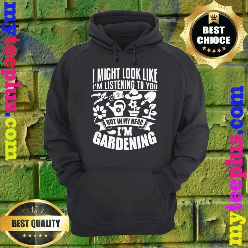But In My Head I'm Gardening hoodie