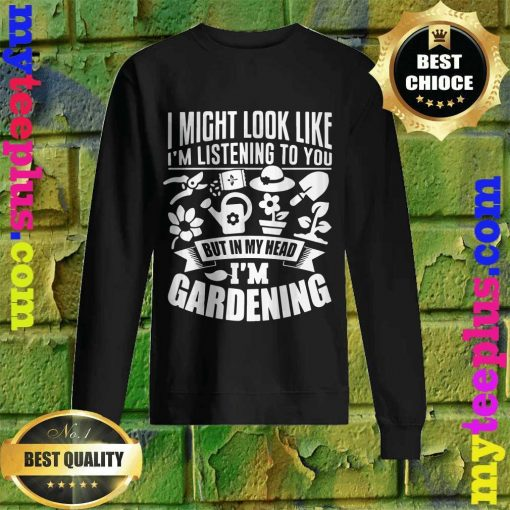 But In My Head I'm Gardening Sweatshirt