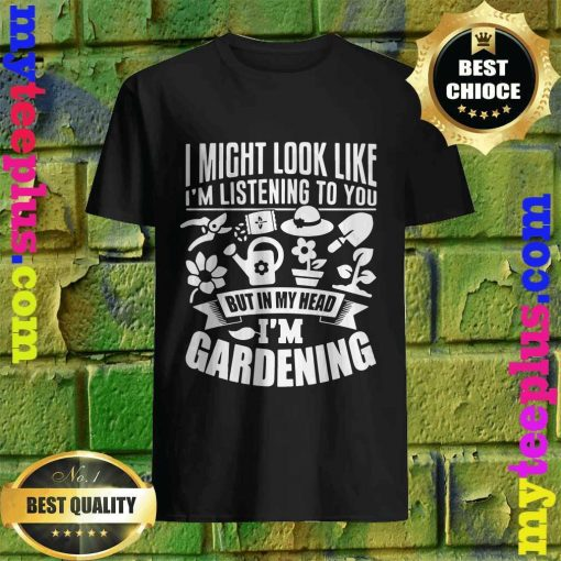But In My Head I'm Gardening T-Shirt