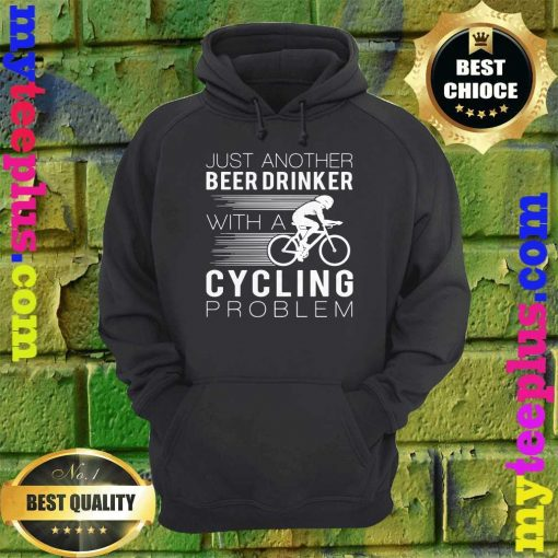 Best Just another beer drinker with a cycling problem hoodie