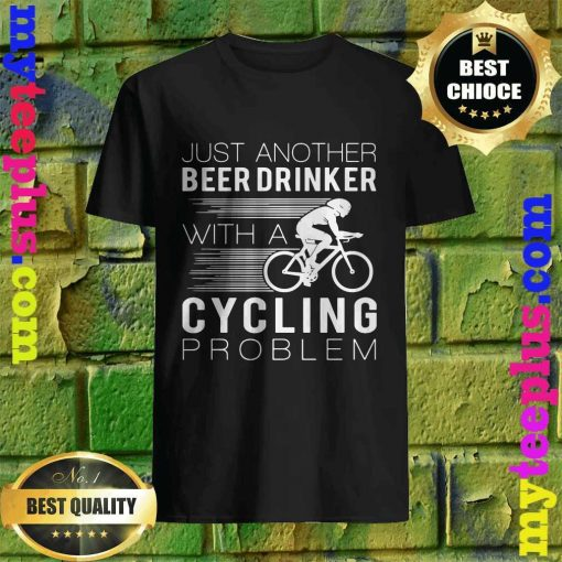 Best Just another beer drinker with a cycling problem shirt