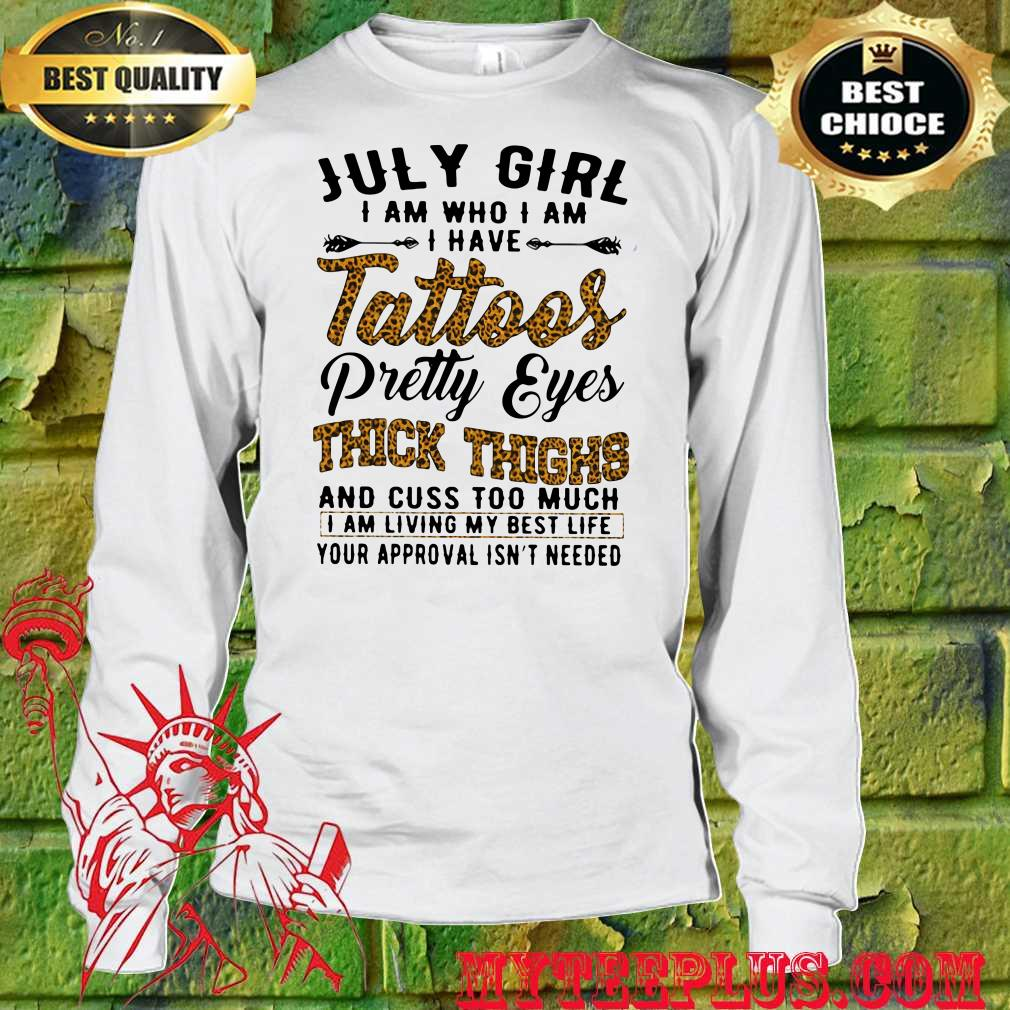 July Girl I Am Who I Am I Have Tattoos Pretty Eyes Thick Thighs men's long
