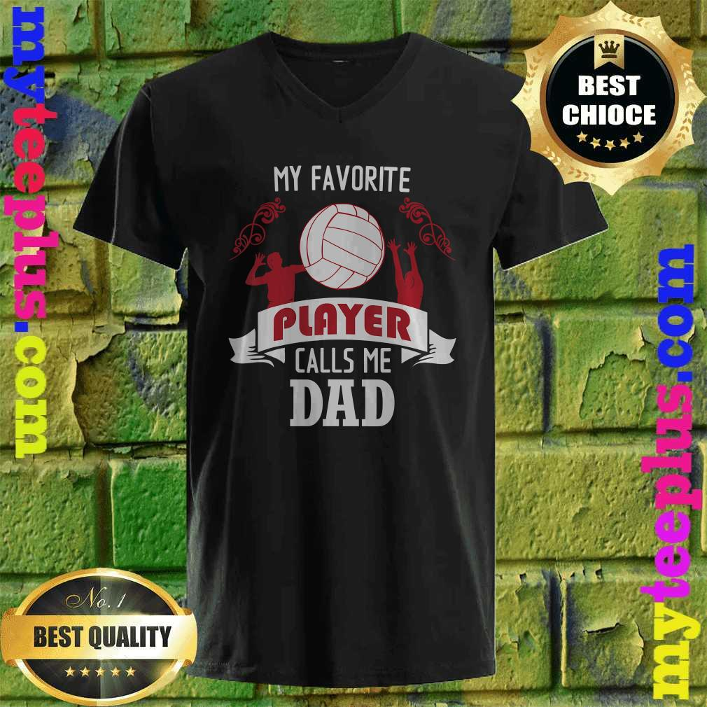 My Favorite Volleyball Player Calls Me Dad v neck