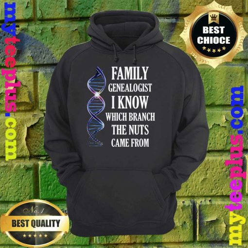Family Genealogist I Know Which Branch The Nuts Came From hoodie