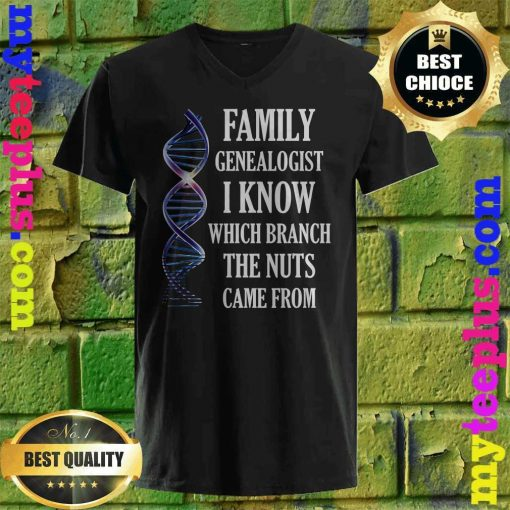 Family Genealogist I Know Which Branch The Nuts Came From v neck