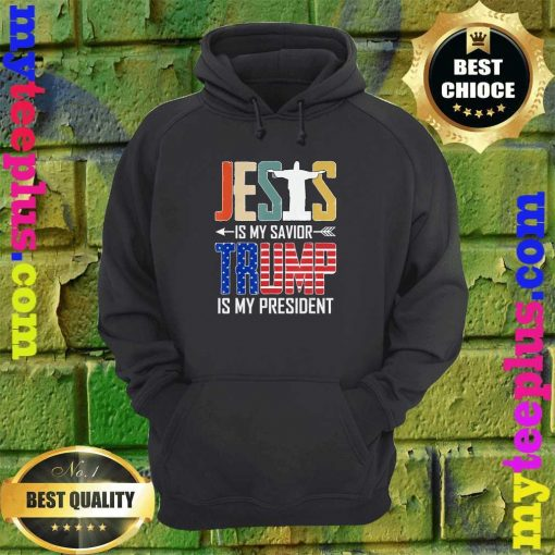 Jesus Is My Savior Trump Is My President hoodie