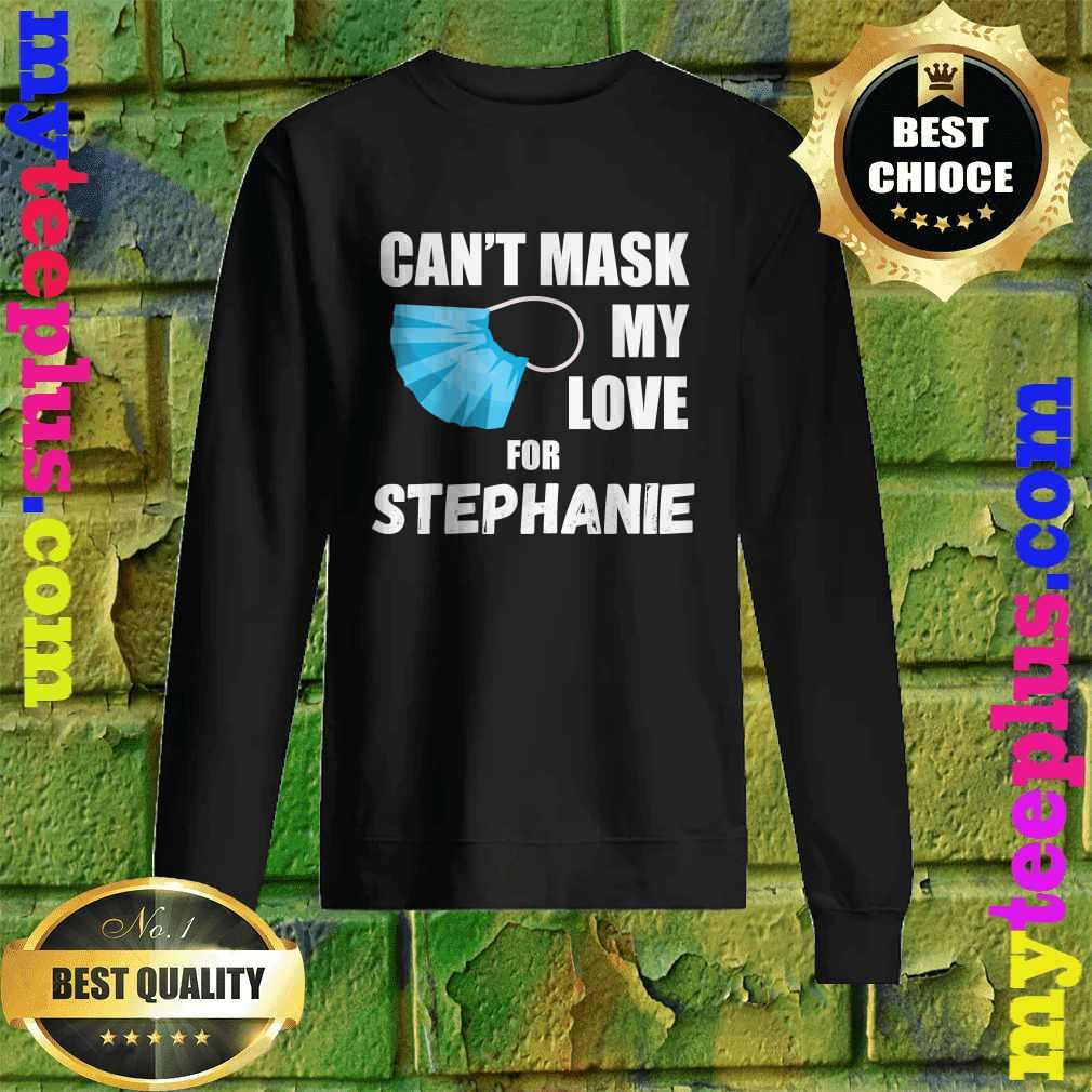 Can't Mask My Love For Stephanie Funny 2020 Gift Sweatshirt