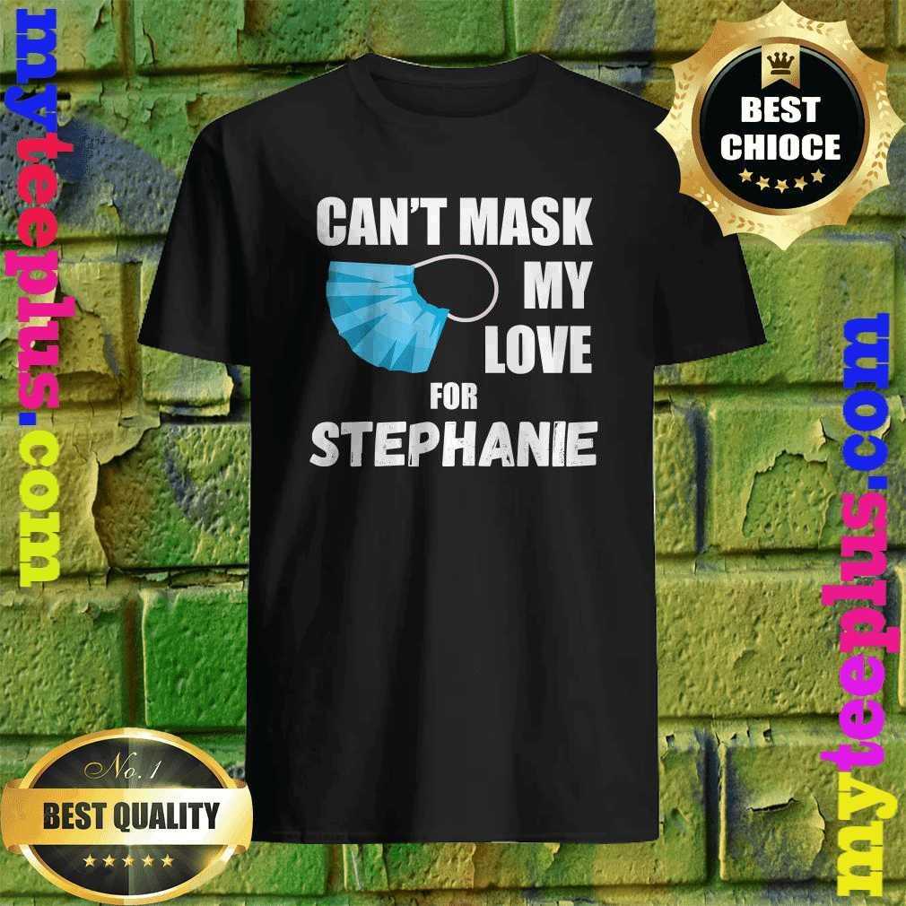 Can't Mask My Love For Stephanie Funny 2020 Gift T-Shirt