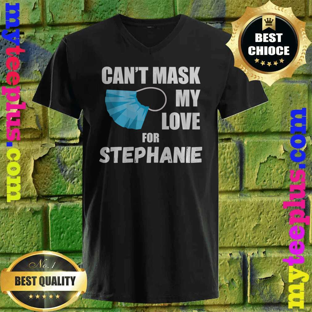 Can't Mask My Love For Stephanie Funny 2020 Gift v neck