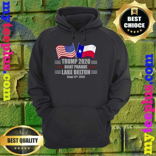 Trump 2020 Lake Belton Boat Parade Election Slogan Quote hoodie