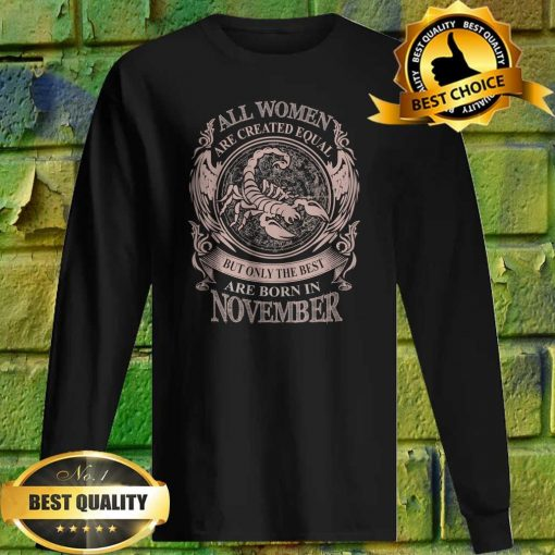 All Women Are Created Equal But Only The Best Are Born In November Fitted Sweatshirt
