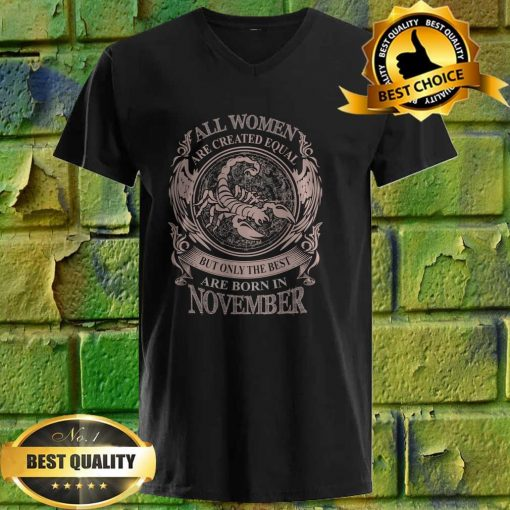 All Women Are Created Equal But Only The Best Are Born In November Fitted v neck