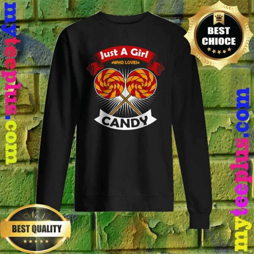 Best Just A Girl Who Loves Candy Sweatshirt