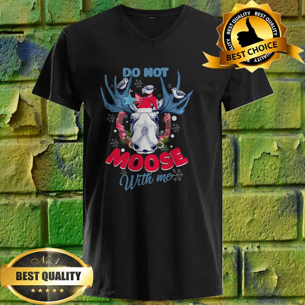 Funny Christmas Do Not Moose With Me funny tee gift Perfect Gift v neck