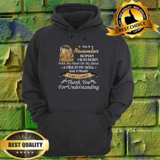 I'm An November Woman I Was Born With My Heart On My Sleeve A Fire In My Soul And A Mouth hoodie