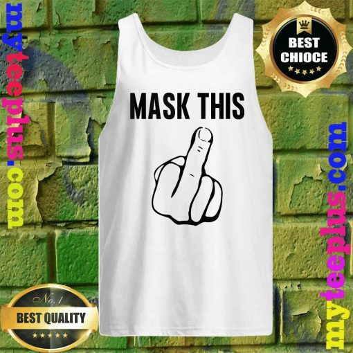 Mask This- Funny Middle Finger Anti Mask Defiance tank top
