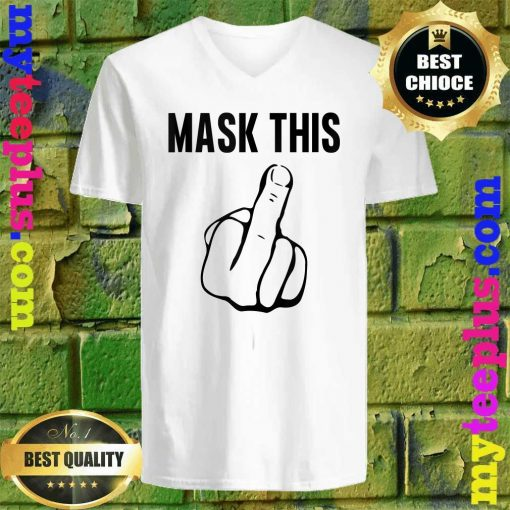 Mask This- Funny Middle Finger Anti Mask Defiance v neck