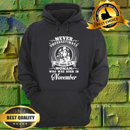 Never Underestimate A Woman Who Was Born In November hoodie