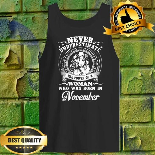 Never Underestimate A Woman Who Was Born In November Tank top