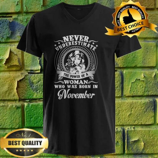 Never Underestimate A Woman Who Was Born In November v neck