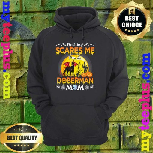 Nothing Scares Me I'm A Doberman Dog Mom Happy Halloween hoodie